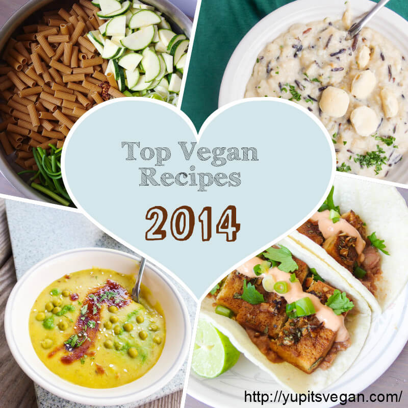 Top Vegan Recipes of 2014 | yupitsvegan.com. 17 of the best and most popular recipes from Yup, it's Vegan last year!